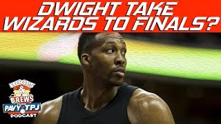Will Dwight Howard Lead Wizards to Finals ? | Hoops N Brews