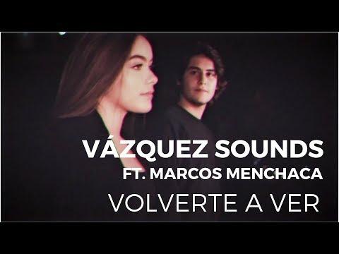 Xxx Mp4 Vázquez Sounds Volverte A Ver Ft Marcos Menchaca Video Oficial 3gp Sex