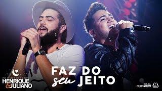 Henrique e Juliano - FAZ DO SEU JEITO - DVD O Céu Explica Tudo