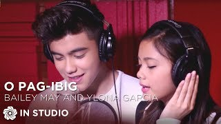 Bailey May and Ylona Garcia - O Pag-ibig (Official Recording Session with Lyrics)