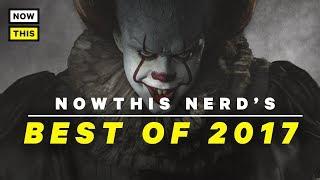 The Best of 2017 | NowThis Nerd