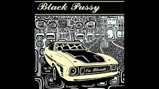 Black Pussy  -  Can't Take Anymore [who buries the chiefs when all the indians are gone]