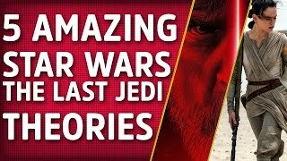 5 Craziest Star Wars: Last Jedi Theories That We