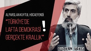 """Alparslan Kuytul Hocaefendi: """"Türkiye'de lafta demokrasi gerçekte krallık"""""""
