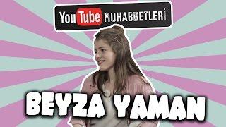 BEYZA YAMAN - YouTube Muhabbetleri #55
