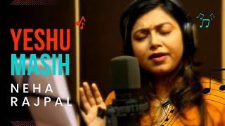 Yeshu Masih Official Video | Hindi Christian Worship Song 2015 | Singer: Neha Rajpal