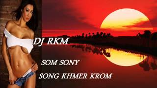 DJ RKM SOM SONY KHMER KROM SONG