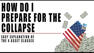 How Do I Prepare for the COLLAPSE? Where Do I Put My Money if it Will CRASH?
