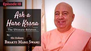 Ask a Hare Krsna Episode 18 Answers by HH Bhakti Marg Swami