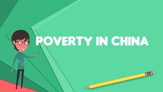 What is Poverty in China?, Explain Poverty in China, Define Poverty in China