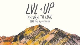LVL UP - Return to Love [FULL ALBUM STREAM]