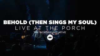 The Porch Worship | Behold - Shane & Shane