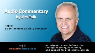 Body Tremors anxiety symptoms commentary by Jim Folk