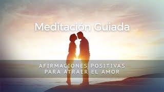 AFIRMACIONES PARA ATRAER EL AMOR - MEDITACIÓN GUIADA