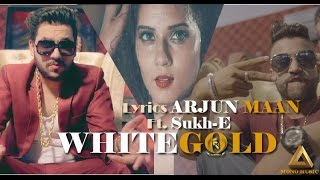 White Gold -Arjun Maan ft. Sukh-E Official Music Full Video 2016