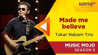 Made me believe - Takar Nabam Trio - Music Mojo Season 5 - Kappa TV