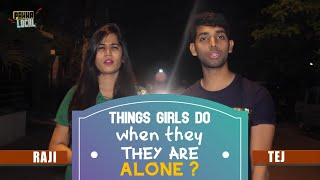 Things Girls DO when they are ALONE ? | Jokes For Grown Up | Hyderabad Streets | Pakka Local Team