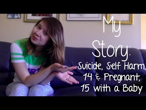 My Story: Suicide, Self Harm, 14 & Pregnant, 15 with a Baby