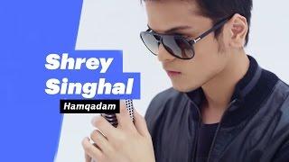 Shrey Singhal - Hamqadam (Select Edition)