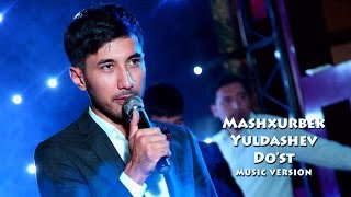 Mashxurbek Yuldashev - Do`st | Машхурбек Юлдашев - Дуст (music version)