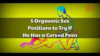 5 Orgasmic Sex Positions to Try If He Has a Curved Peen 18+ | When life throws you a curve ball