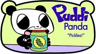 Puddi Panda - Pickles!