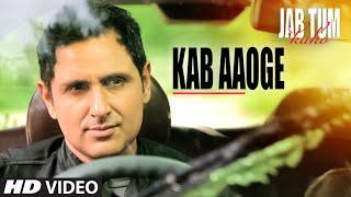 Kab Aaoge Video Song | JAB TUM KAHO | Mohit Chauhan | Parvin Dabas, Ambalika, Shirin Guha |