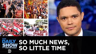 So Much News, So Little Time: International Protests Edition | The Daily Show