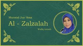 Surat Al - Zalzalah vokal Hj. Wafiq Azizah - Murattal Juz Amma [NEW]