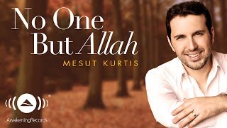 Mesut Kurtis - No One But Allah | مسعود كرتس | Official Audio