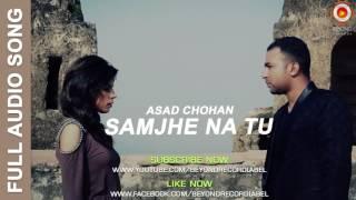 Samjhe Na Tu | Heart Touching Punjabi Sad Song 2016 | Asad Chohan