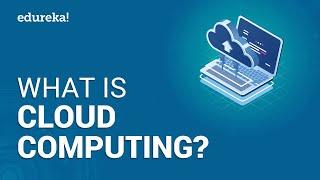Cloud Computing Tutorial For Beginners | What is Cloud Computing | AWS Training | Edureka