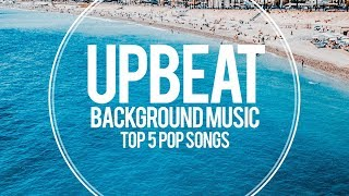 Upbeat Pop Background Music For Videos - Top 5 Songs