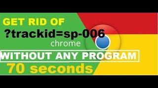 How to remove ?trackid=sp-006 from Chrome in 70 seconds