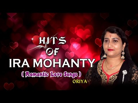 Hits Of Ira Mohanty Romantic Love Songs Oriya Audio Jukebox