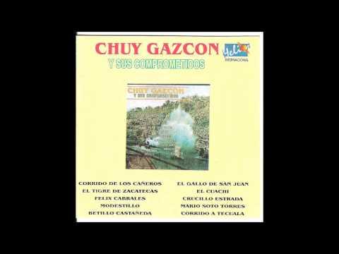 El Tigre De Zacatecas Chuy Gazcón Y Sus Comprometidos