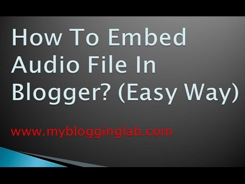 How To Add Audio File In Blogger? Easy Way