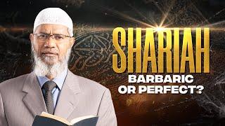 SHARIAH -  BARBARIC OR PERFECT? | LECTURE + Q & A | DR ZAKIR NAIK