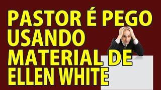 IGREJA ADVENTISTA - PASTOR É PEGO USANDO MATERIAL DE ELLEN WHITE
