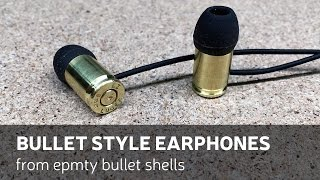 DIY: Bullet Style Earphones From Empty Bullet Shells