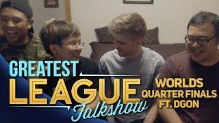Greatest League Talkshow (GLT) - Worlds Quarter finals Ft. dGon