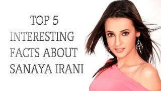 Top 5 Interesting Facts About Sanaya Irani