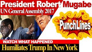 Watch MUGABE at UN 2017 PUNCHLINES👊✊, Humiliates TRUMP 🙈✓, See What Happened