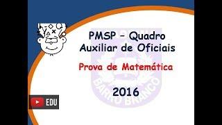 PMSP Quadro Auxiliar Oficiais 2016 - Prova de Matemática -  Academia Barro Branco CHQAOPM 2016