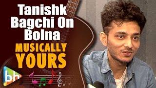 Tanishk Bagchi | Kapoor & Sons | Bolna | Full Interview