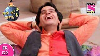 Badi Door Se Aaye Hain - बड़ी दूर से आये है - Episode 122 - 21st June, 2017