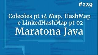 Curso Java Completo - Aula 129: Coleções pt 14 Map, HashMap e LinkedHashMap pt 02
