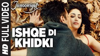 ISHQE DI KHIDKI Full Video Song | Junooniyat | Pulkit Samrat, Yami Gautam