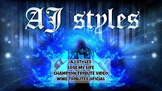 AJ Styles | Lose my life | Champion Tribute Video | WWE Tributes Oficial