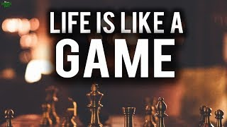 LIFE IS LIKE A GAME